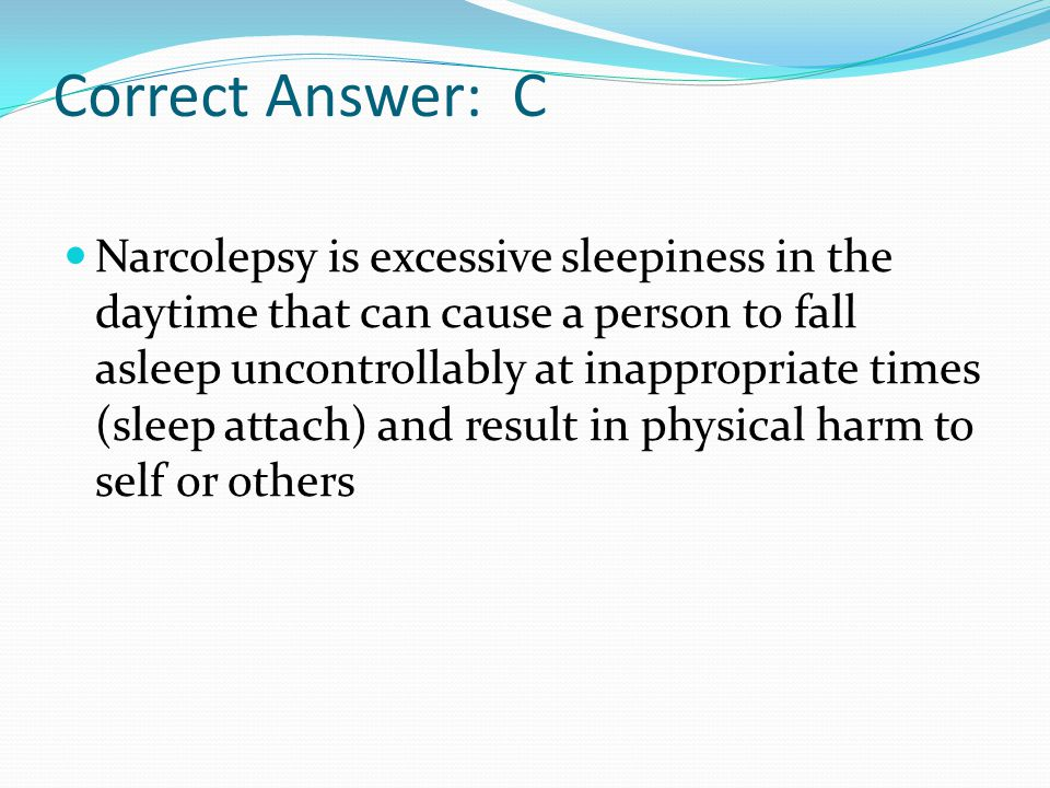 A patient is diagnosed with narcolepsy. The nurses primary intervention should address the patients: A. Inability to provide self-care B. Impaired tho