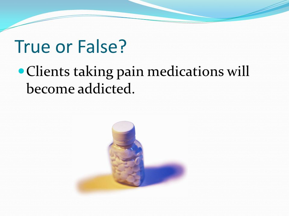 Answer: False Pain is a subjective experience. Only the patient knows how much pain he/she is experiencing.