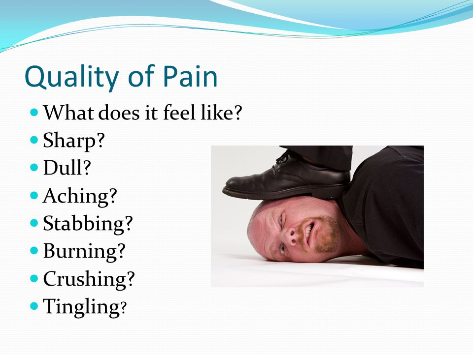 Duration of Pain Acute Pain - Sudden onset/short duration (up to 6 months) Chronic Pain –Has lasted 6 months or longer Intractable Pain – Chronic and