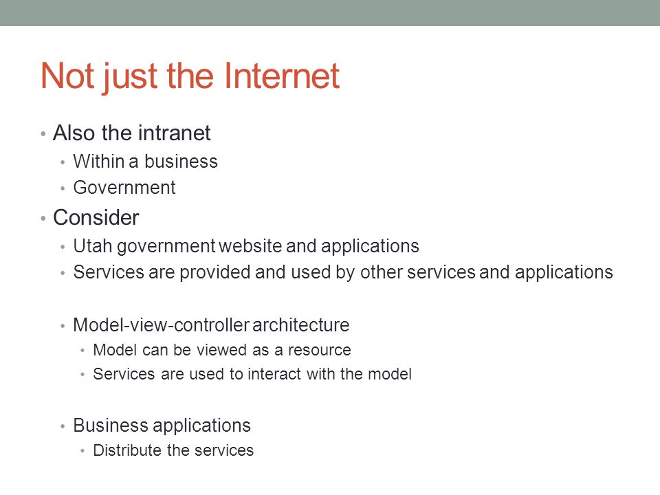 Not just the Internet Also the intranet Within a business Government Consider Utah government website and applications Services are provided and used