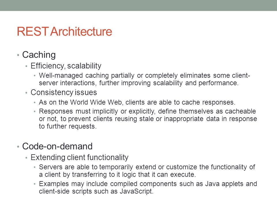 Caching Efficiency, scalability Well-managed caching partially or completely eliminates some client- server interactions, further improving scalabilit