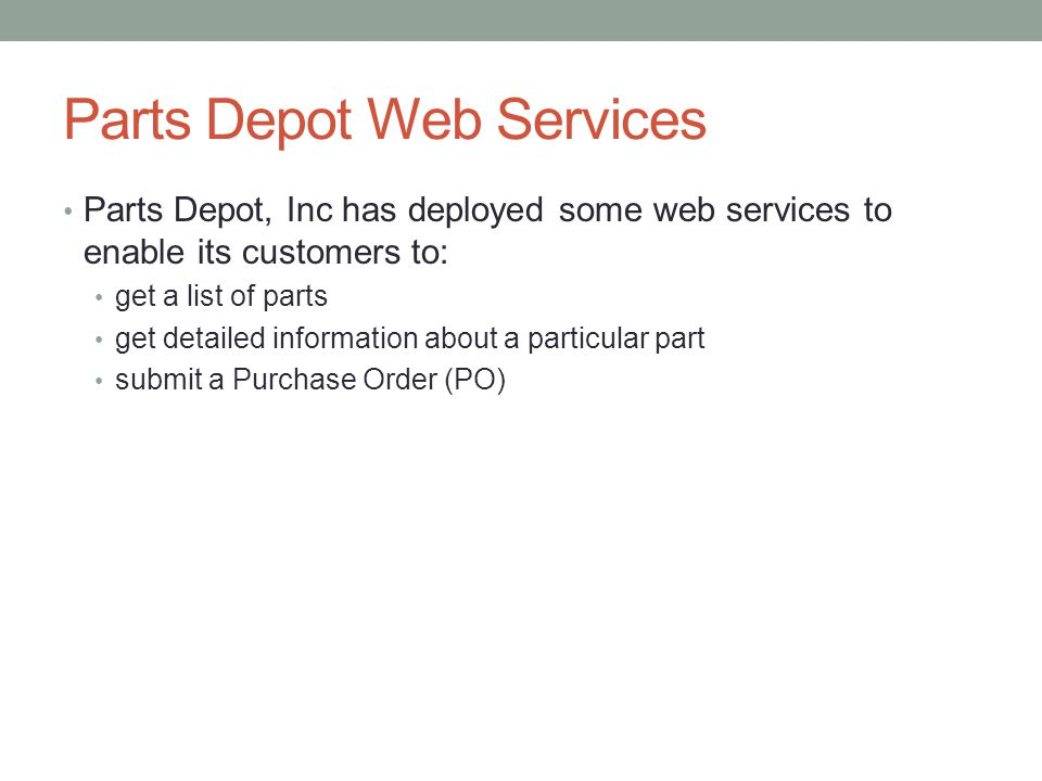 Parts Depot Web Services Parts Depot, Inc has deployed some web services to enable its customers to: get a list of parts get detailed information abou