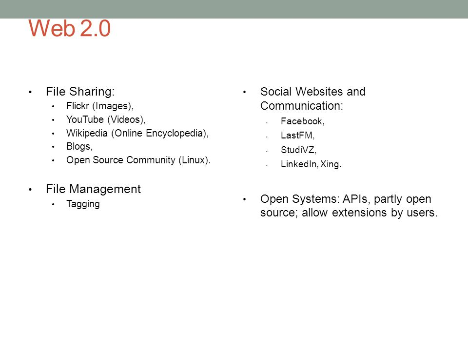 Web 2.0 File Sharing: Flickr (Images), YouTube (Videos), Wikipedia (Online Encyclopedia), Blogs, Open Source Community (Linux). File Management Taggin