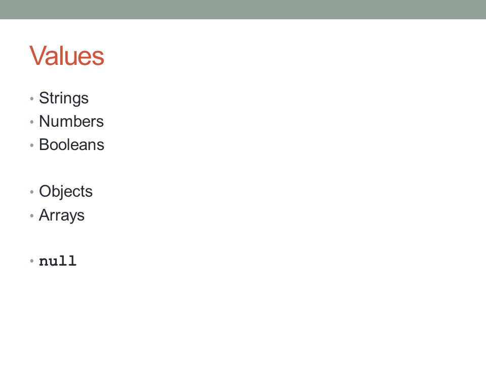 Values Strings Numbers Booleans Objects Arrays null