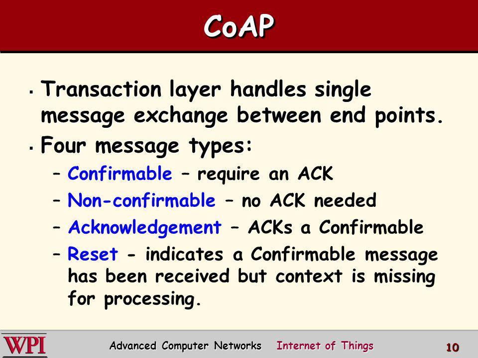 CoAPCoAP CoAP provides reliability without using TCP as transport protocol.