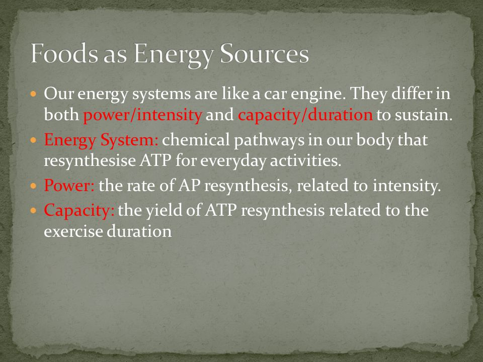 Our energy systems are like a car engine. They differ in both power/intensity and capacity/duration to sustain. Energy System: chemical pathways in ou