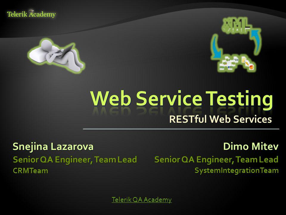 Snejina Lazarova Senior QA Engineer, Team Lead CRMTeam Dimo Mitev Senior QA Engineer, Team Lead SystemIntegrationTeam Telerik QA Academy RESTful Web S