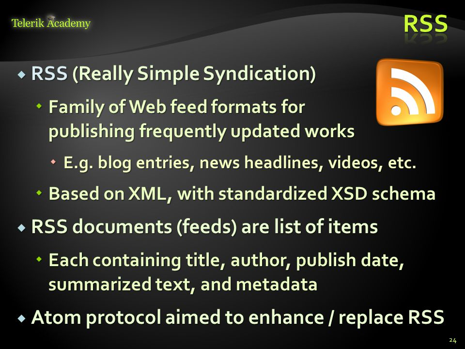 RSS (Really Simple Syndication) RSS (Really Simple Syndication) Family of Web feed formats for publishing frequently updated works Family of Web feed