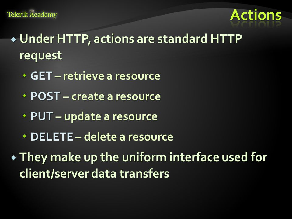 Under HTTP, actions are standard HTTP request Under HTTP, actions are standard HTTP request GET – retrieve a resource GET – retrieve a resource POST –