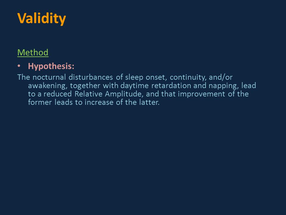 Validity Method Hypothesis: The nocturnal disturbances of sleep onset, continuity, and/or awakening, together with daytime retardation and napping, le