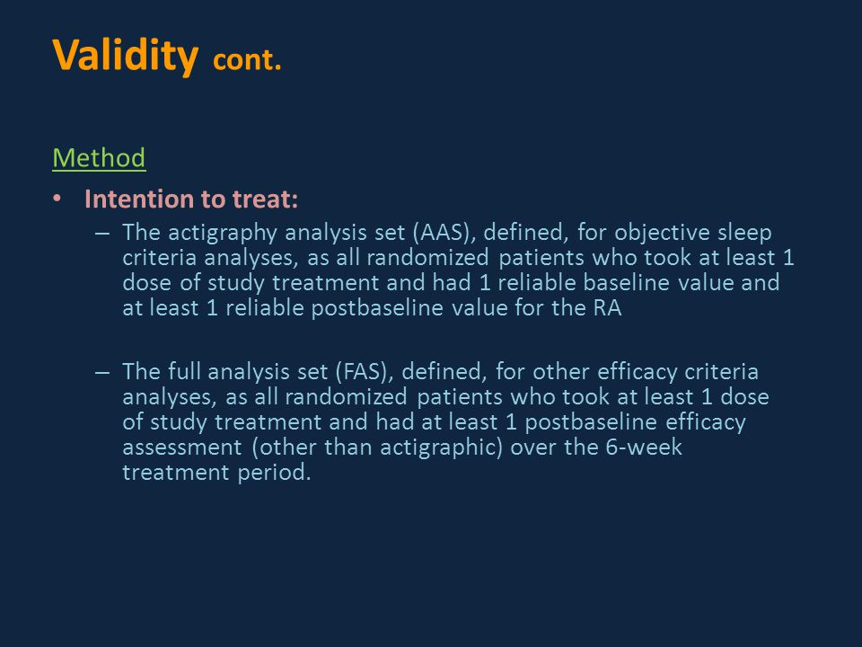 Intention to treat: – The actigraphy analysis set (AAS), defined, for objective sleep criteria analyses, as all randomized patients who took at least