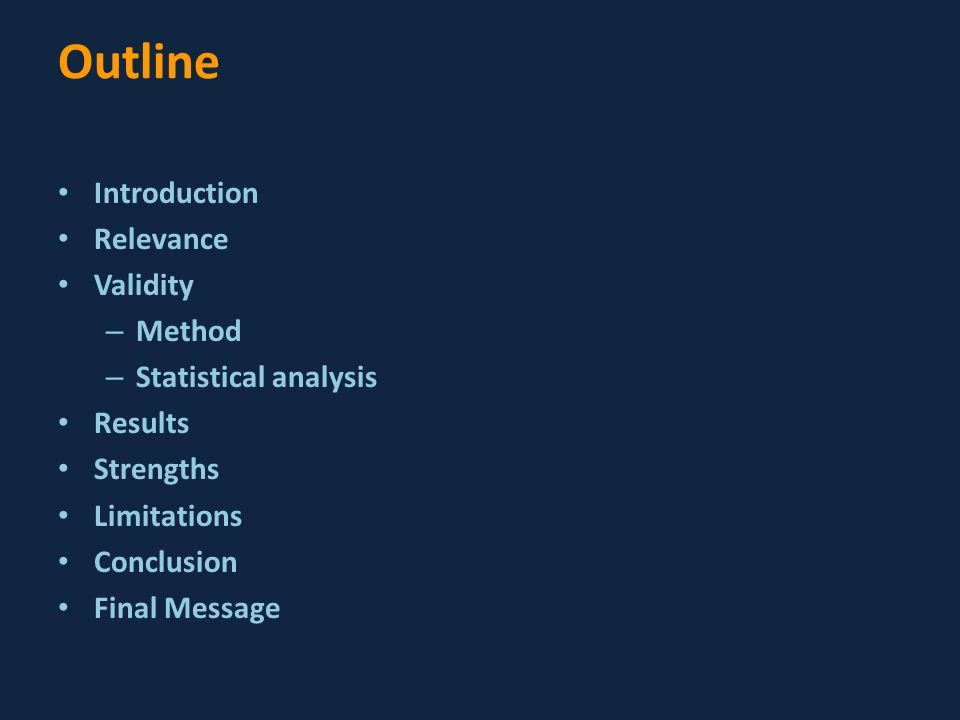 Outline Introduction Relevance Validity – Method – Statistical analysis Results Strengths Limitations Conclusion Final Message