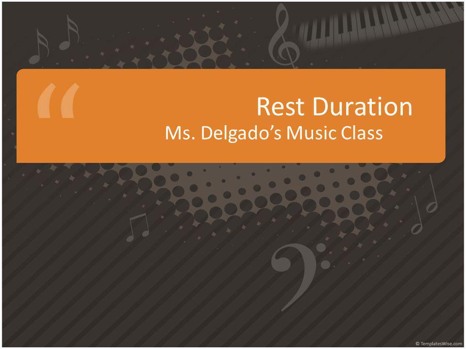 Rest Duration Ms. Delgados Music Class