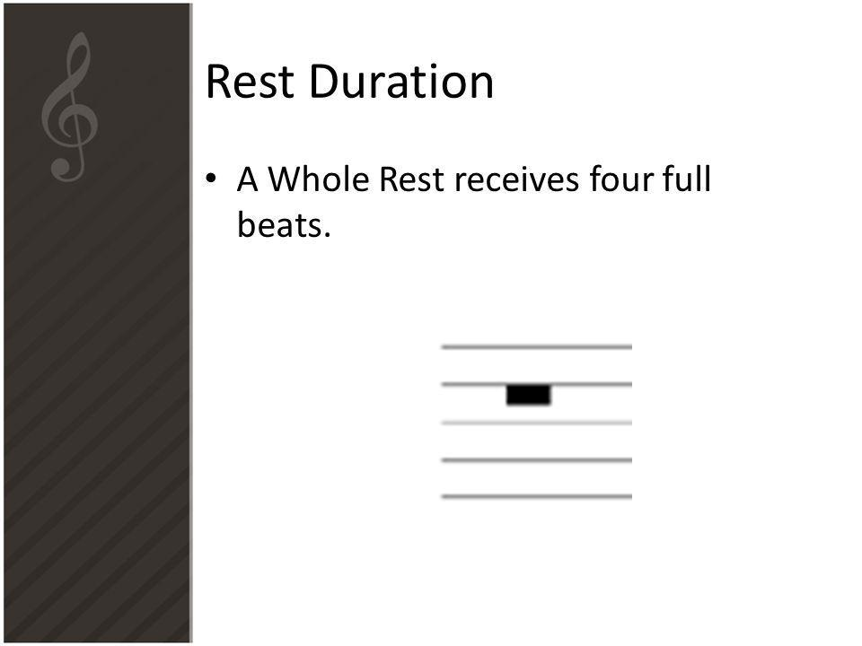 Rest Duration A Whole Rest receives four full beats.