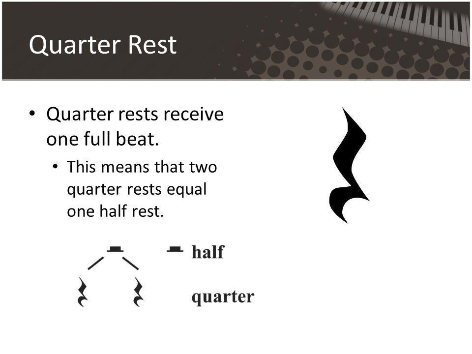 Quarter Rest Quarter rests receive one full beat.
