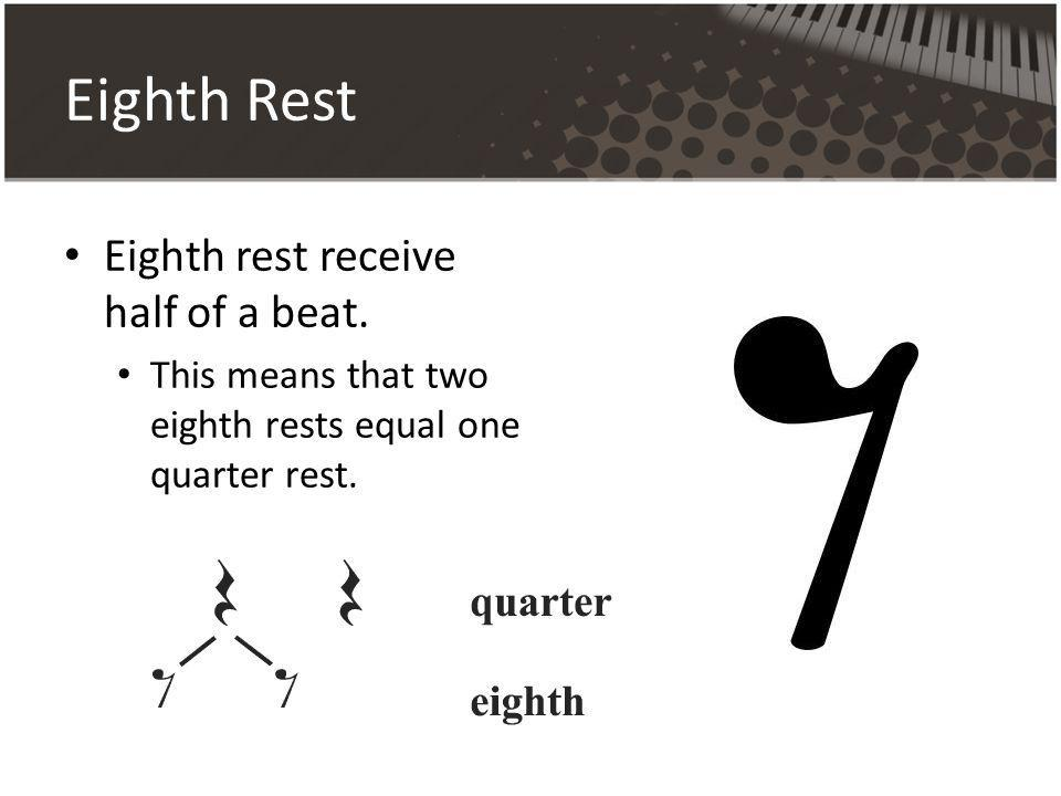 Eighth Rest Eighth rest receive half of a beat. This means that two eighth rests equal one quarter rest.