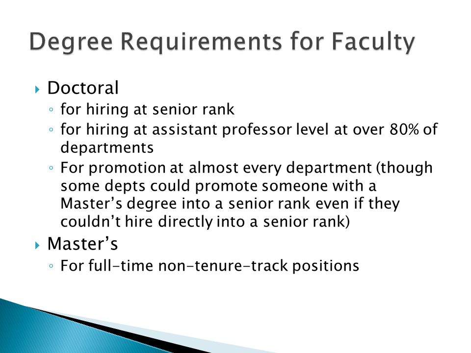 Doctoral for hiring at senior rank for hiring at assistant professor level at over 80% of departments For promotion at almost every department (though