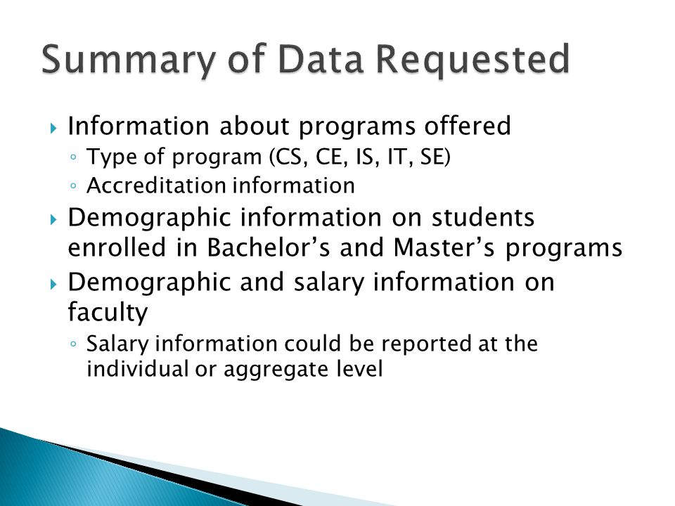 Information about programs offered Type of program (CS, CE, IS, IT, SE) Accreditation information Demographic information on students enrolled in Bach