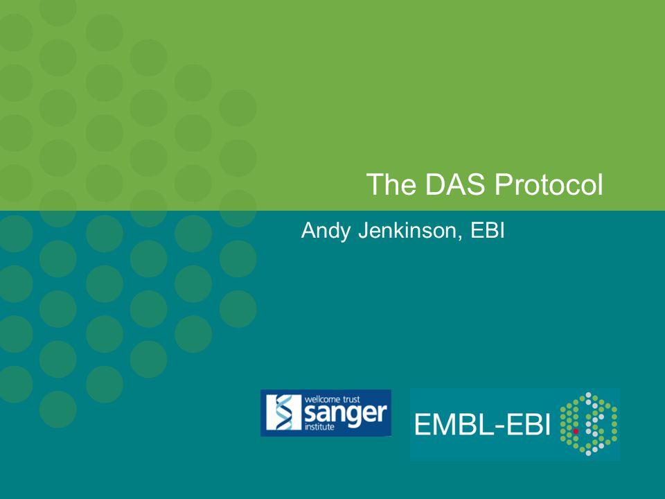 Andy Jenkinson, EBI The DAS Protocol