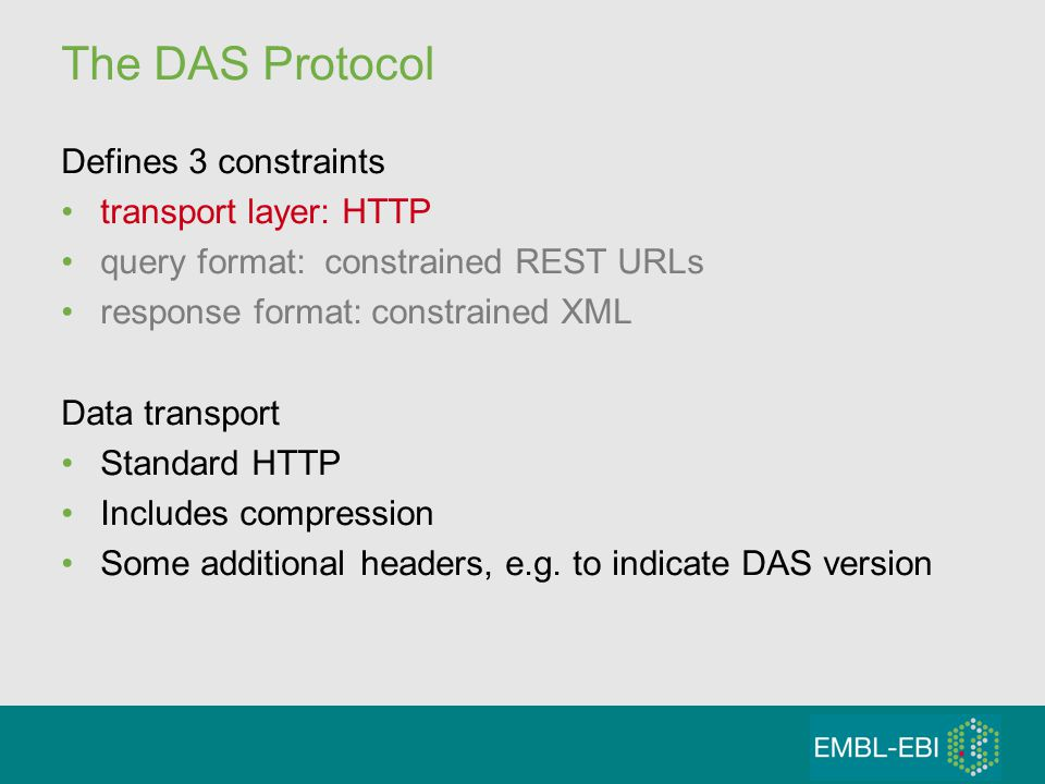The DAS Protocol Defines 3 constraints transport layer: HTTP query format: constrained REST URLs response format: constrained XML Data transport Stand