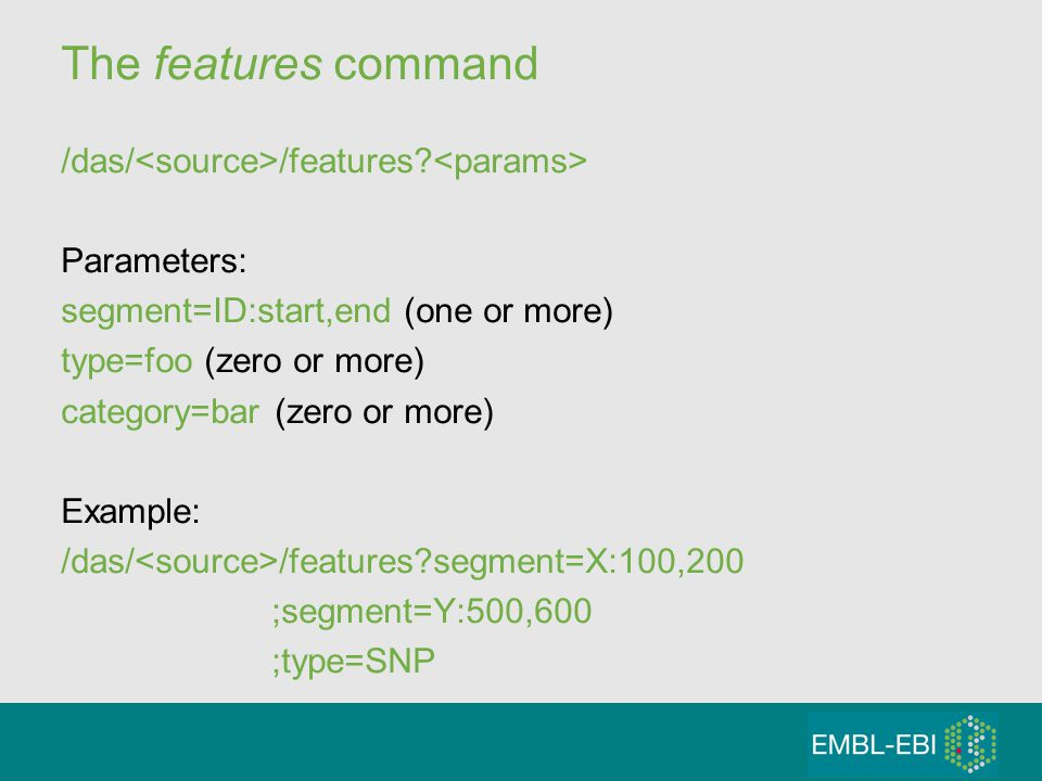The features command /das/ /features? Parameters: segment=ID:start,end (one or more) type=foo (zero or more) category=bar (zero or more) Example: /das