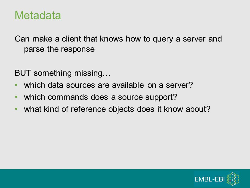Metadata Can make a client that knows how to query a server and parse the response BUT something missing… which data sources are available on a server