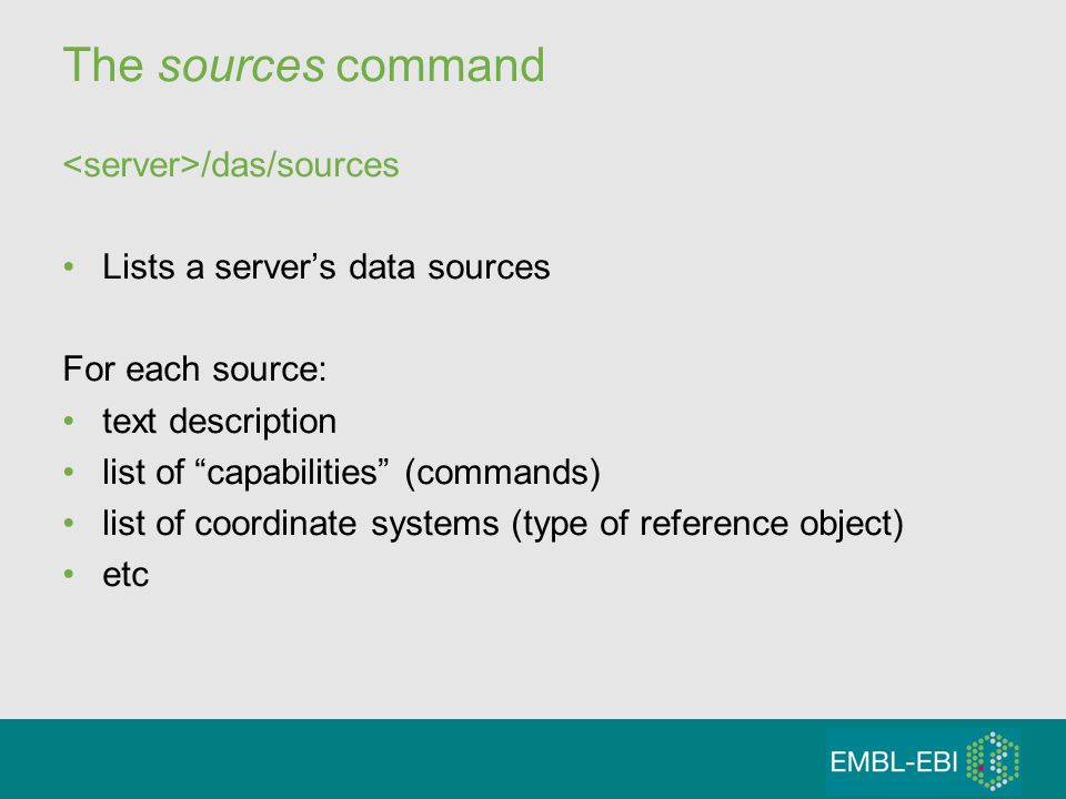 The sources command /das/sources Lists a servers data sources For each source: text description list of capabilities (commands) list of coordinate systems (type of reference object) etc