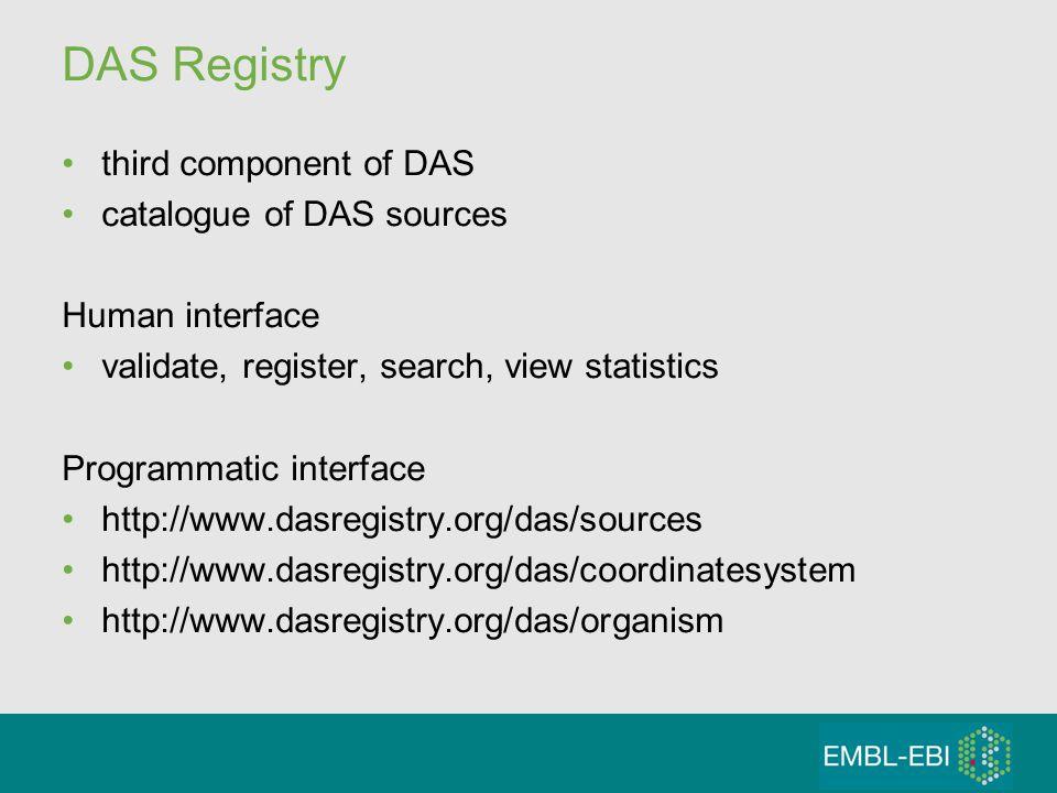DAS Registry third component of DAS catalogue of DAS sources Human interface validate, register, search, view statistics Programmatic interface http://www.dasregistry.org/das/sources http://www.dasregistry.org/das/coordinatesystem http://www.dasregistry.org/das/organism