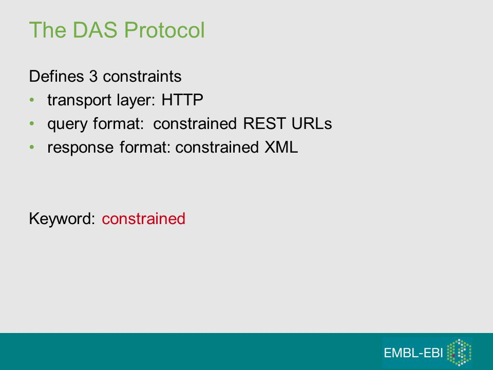 The DAS Protocol Defines 3 constraints transport layer: HTTP query format: constrained REST URLs response format: constrained XML Keyword: constrained