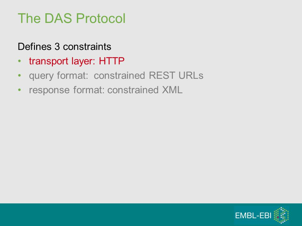 The DAS Protocol Defines 3 constraints transport layer: HTTP query format: constrained REST URLs response format: constrained XML