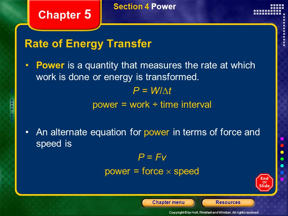 Copyright © by Holt, Rinehart and Winston. All rights reserved. ResourcesChapter menu Section 4 Power Chapter 5 Rate of Energy Transfer Power is a qua
