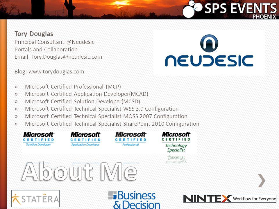 Tory Douglas Principal Consultant @Neudesic Portals and Collaboration Email: Tory.Douglas@neudesic.com Blog: www.torydouglas.com » Microsoft Certified