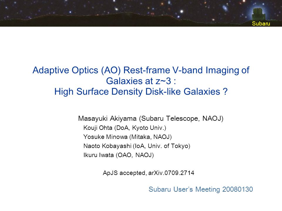 Subaru Adaptive Optics (AO) Rest-frame V-band Imaging of Galaxies at z~3 : High Surface Density Disk-like Galaxies ? Subaru Users Meeting 20080130 Mas