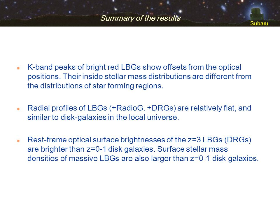 Subaru Summary of the results n K-band peaks of bright red LBGs show offsets from the optical positions. Their inside stellar mass distributions are d