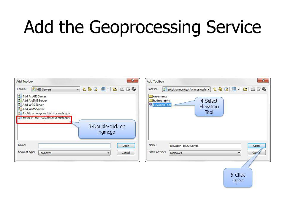 Add the Geoprocessing Service 3-Double-click on ngmcgp 4-Select Elevation Tool 5-Click Open