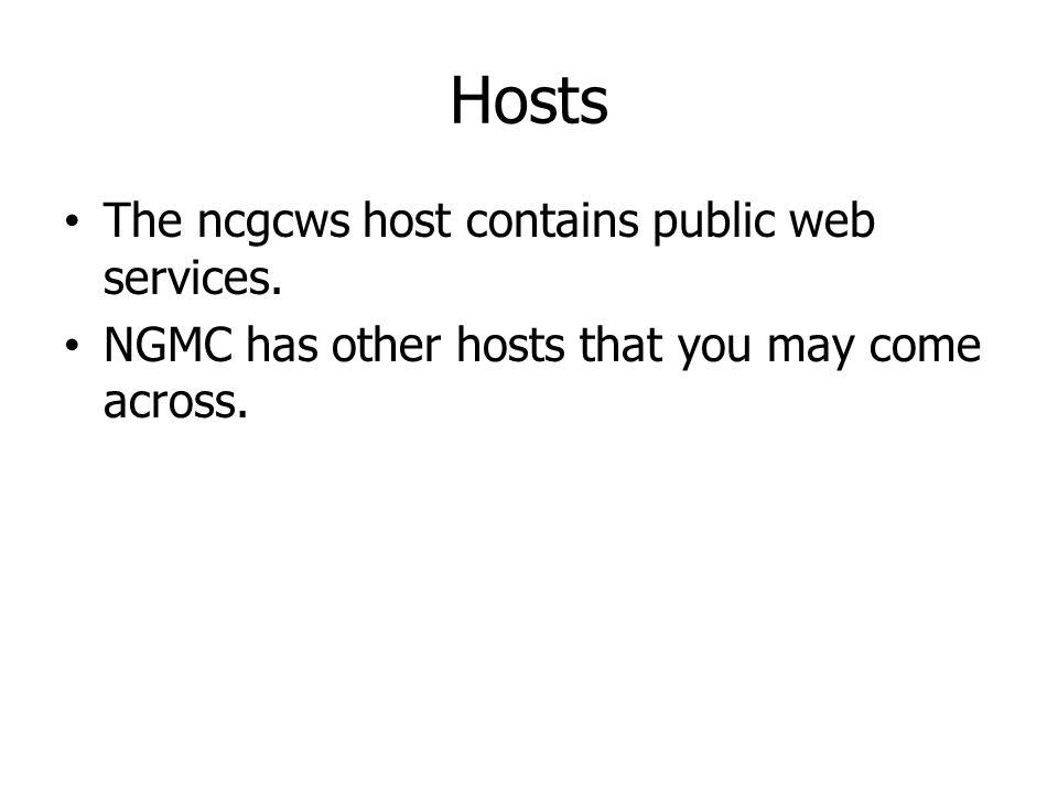 Hosts The ncgcws host contains public web services. NGMC has other hosts that you may come across.