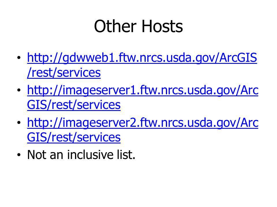 Other Hosts http://gdwweb1.ftw.nrcs.usda.gov/ArcGIS /rest/services http://gdwweb1.ftw.nrcs.usda.gov/ArcGIS /rest/services http://imageserver1.ftw.nrcs