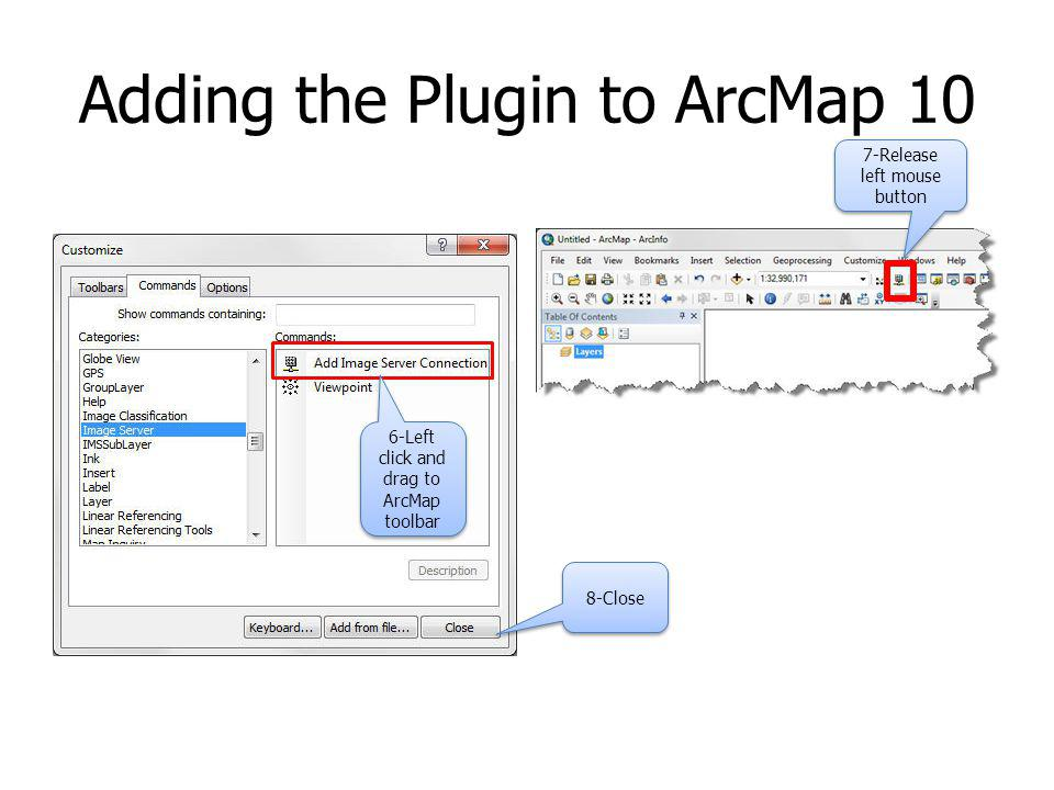Adding the Plugin to ArcMap 10 6-Left click and drag to ArcMap toolbar 7-Release left mouse button 8-Close