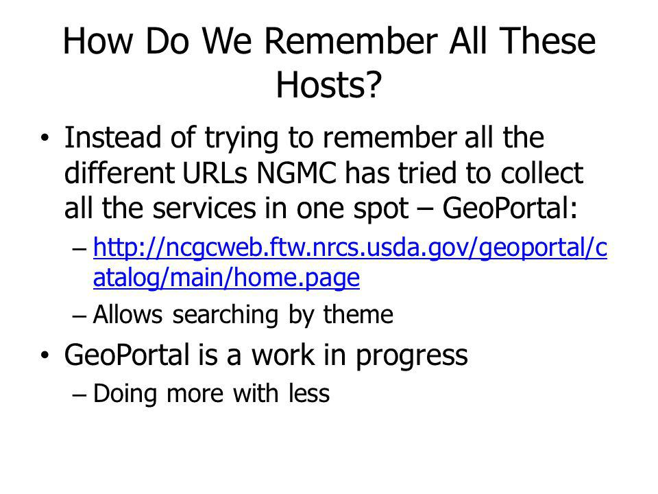 How Do We Remember All These Hosts? Instead of trying to remember all the different URLs NGMC has tried to collect all the services in one spot – GeoP