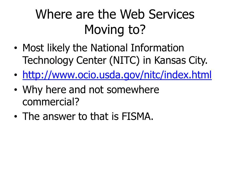 Where are the Web Services Moving to? Most likely the National Information Technology Center (NITC) in Kansas City. http://www.ocio.usda.gov/nitc/inde