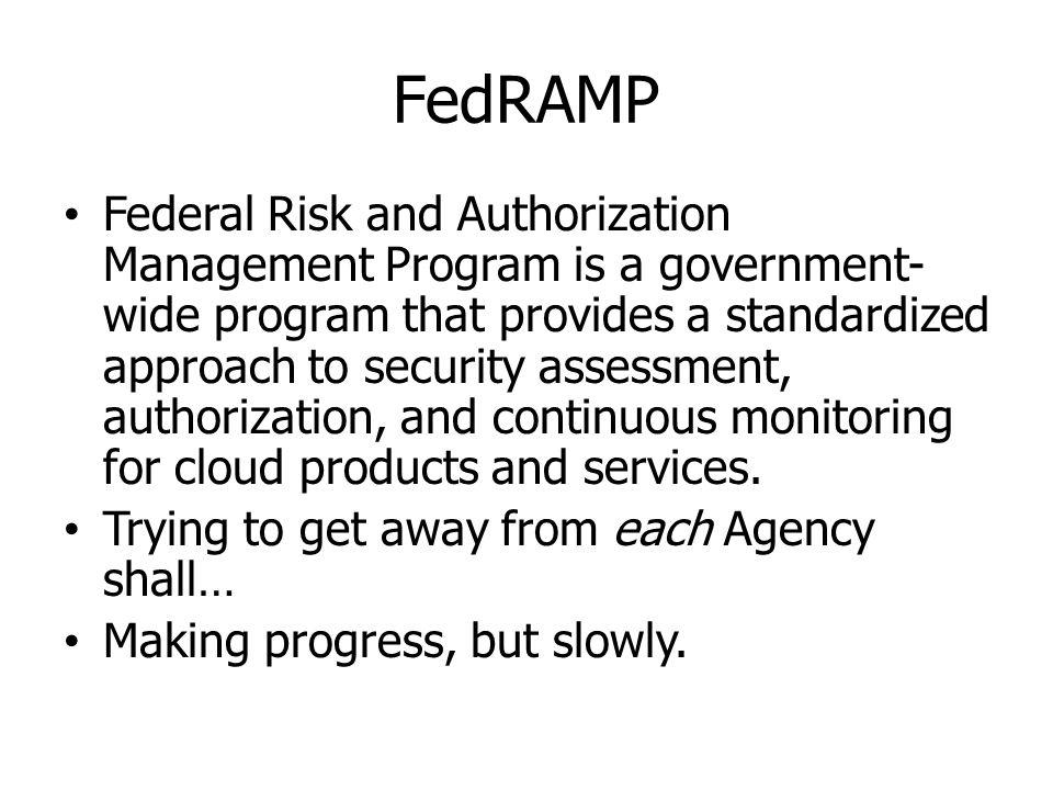 FedRAMP Federal Risk and Authorization Management Program is a government- wide program that provides a standardized approach to security assessment,
