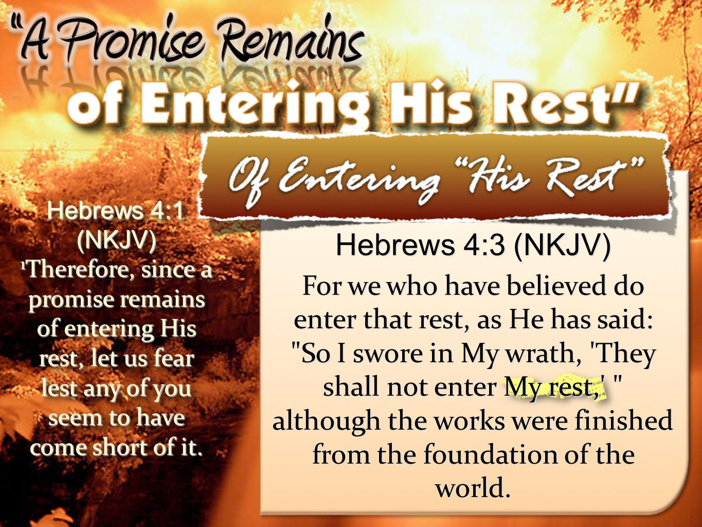 14 Hebrews 4:1 (NKJV) 1 Therefore, since a promise remains of entering His rest, let us fear lest any of you seem to have come short of it.