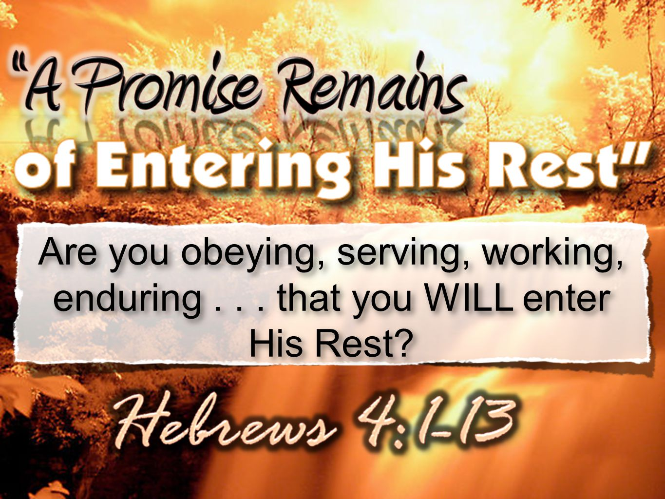 36 Are you obeying, serving, working, enduring... that you WILL enter His Rest?