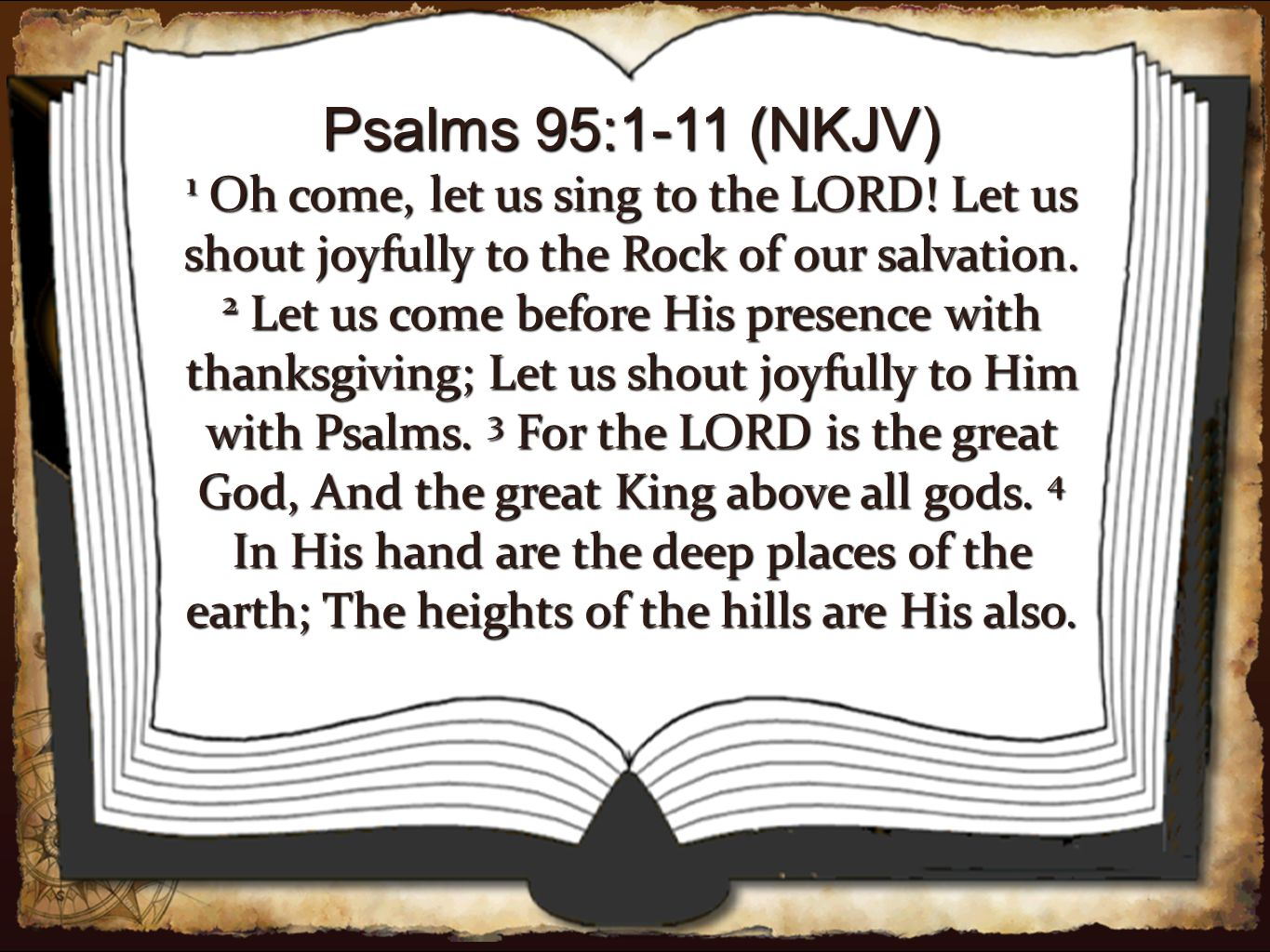 Psalms 95:1-11 (NKJV) 1 Oh come, let us sing to the LORD.