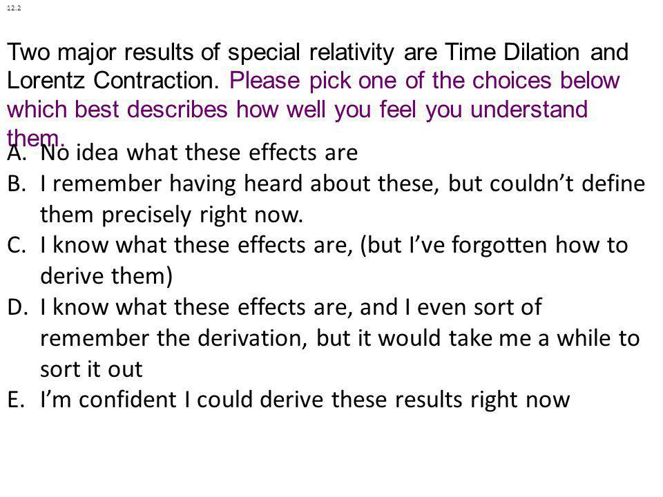 Two major results of special relativity are Time Dilation and Lorentz Contraction. Please pick one of the choices below which best describes how well