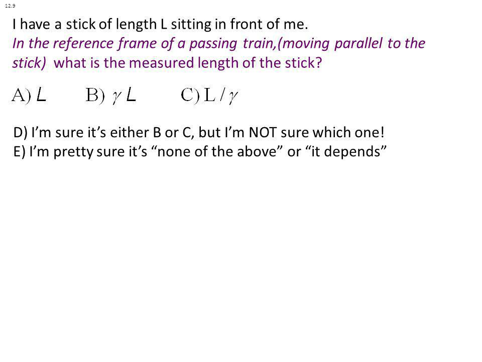I have a stick of length L sitting in front of me. In the reference frame of a passing train,(moving parallel to the stick) what is the measured lengt