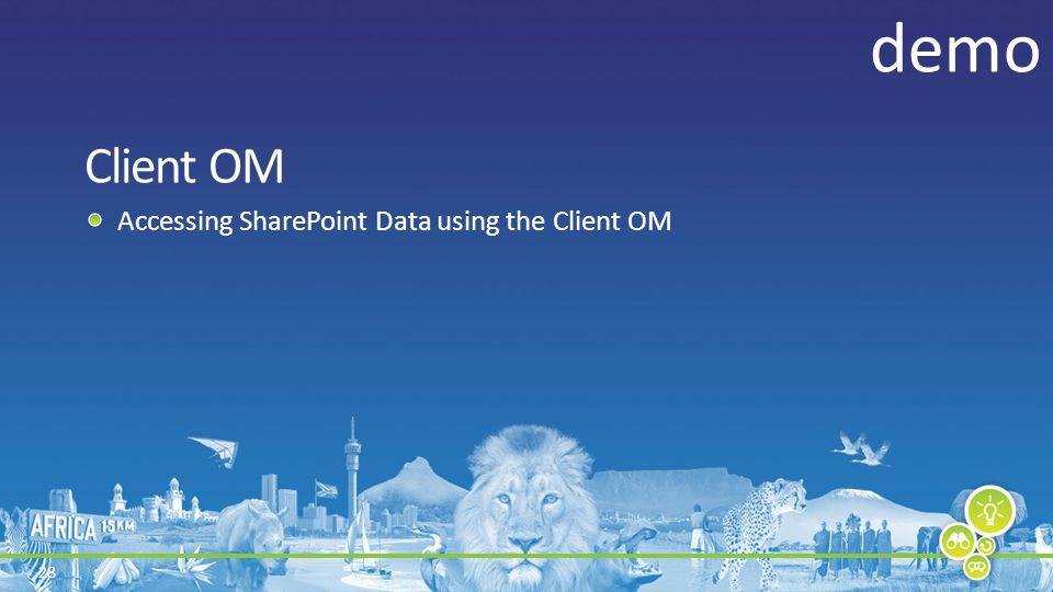 28 Accessing SharePoint Data using the Client OM