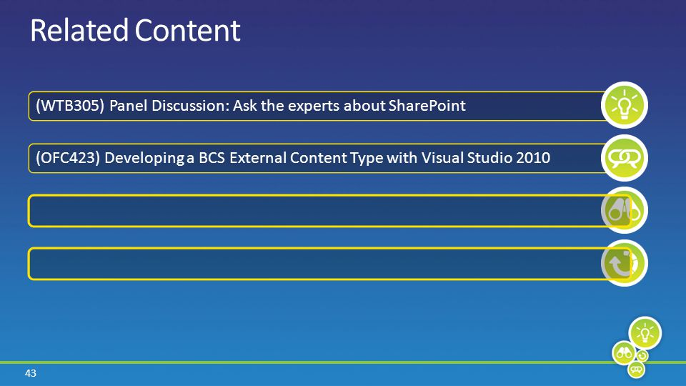43 (WTB305) Panel Discussion: Ask the experts about SharePoint (OFC423) Developing a BCS External Content Type with Visual Studio 2010 Related Content