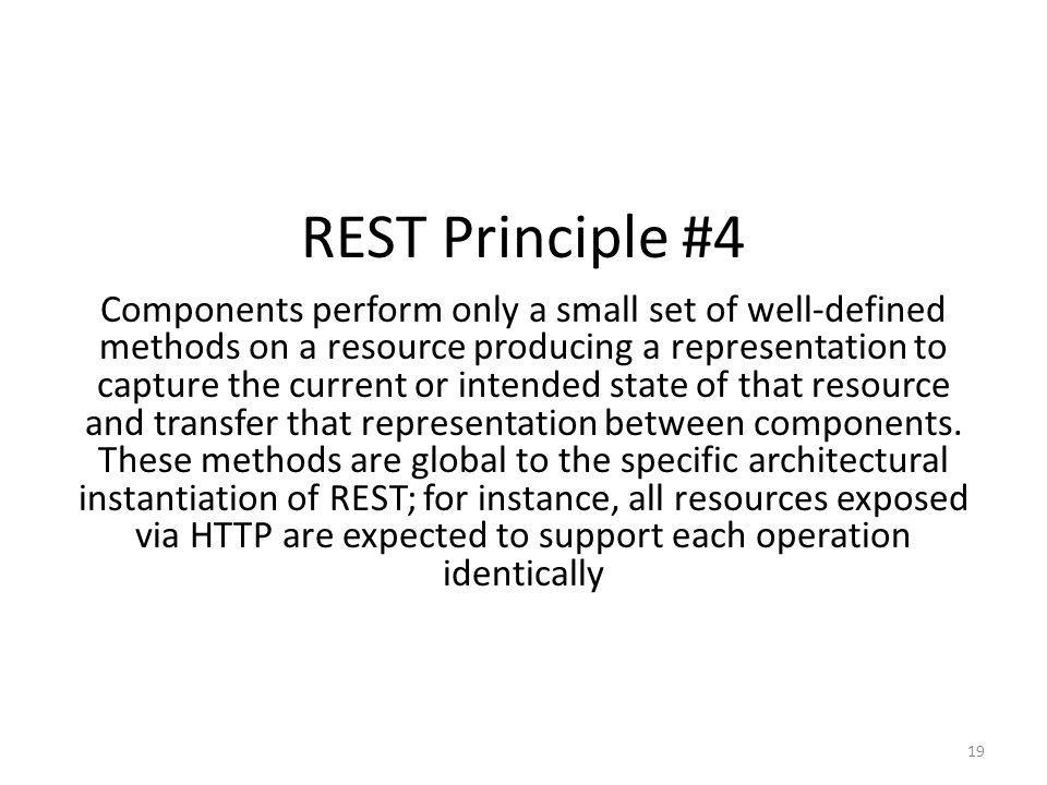 REST Principle #4 Components perform only a small set of well-defined methods on a resource producing a representation to capture the current or inten