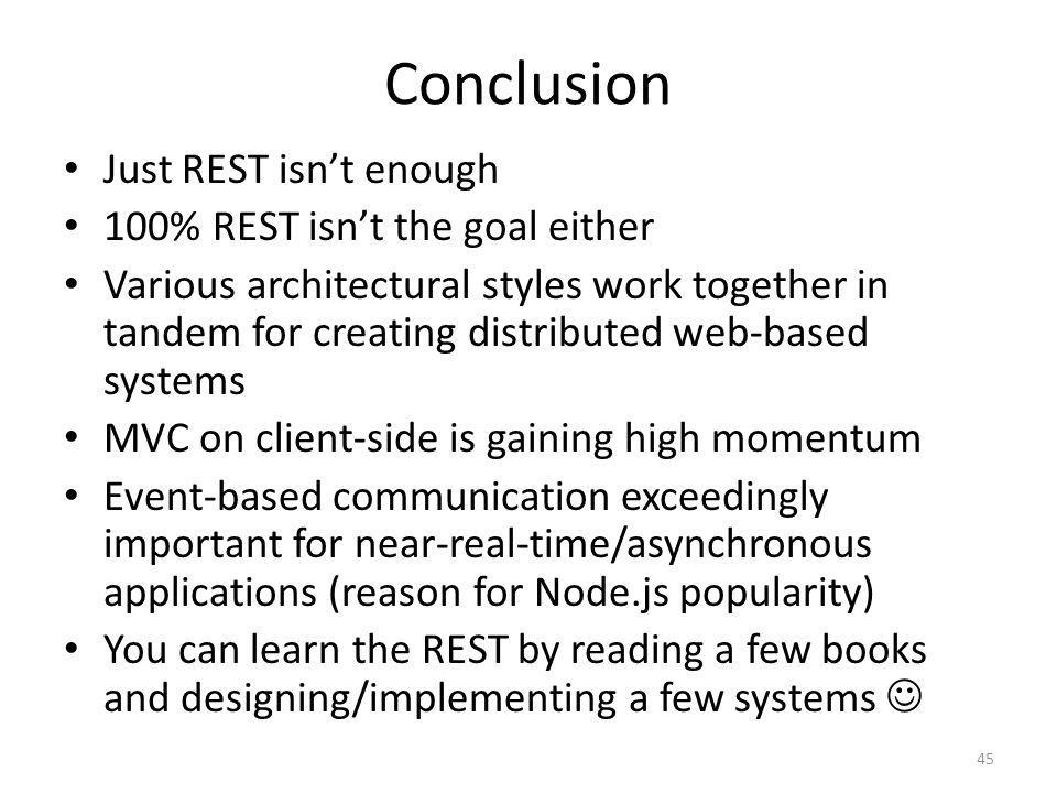 Conclusion Just REST isnt enough 100% REST isnt the goal either Various architectural styles work together in tandem for creating distributed web-base